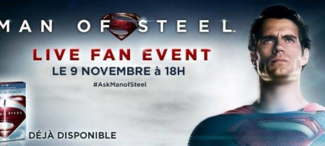 MAN OF STEEL : LIVE FAN EVENT MONDIAL LE 9 NOVEMBRE